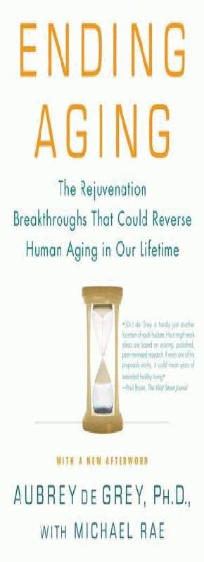 Boek van Aubrey de Grey : Ending Aging: The Rejuvenation Breakthroughs that Could Reverse Human Aging in Our Lifetime